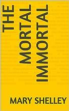 The Mortal Immortal (English Edition)