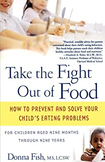 Take the Fight Out of Food: How to Prevent and Solve Your Child's Eating Probl