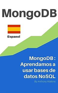 MongoDB en Espanol: MongoDB : Aprendamos a usar bases de datos NoSQL (Spanish Edition)