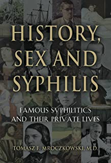 HISTORY, SEX AND SYPHILIS: Famous Syphilitics and Their Private Lives