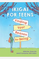 Ikigai for Teens (EBK): Finding Your Reason for Being Kindle Edition
