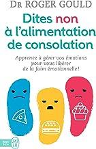 Dites non à l'alimentation de consolation: Apprenez à gérer vos émotions pour vous libérer de la faim émotionnelle (French...