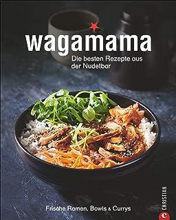 Kochbuch: Wagamana - Über 80 Rezepte für Ramen-Nudeln, Bow
