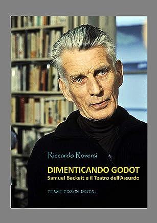 Dimenticando Godot: Samuel Beckett e il Teatro dellAssurdo (Ebook Arte)