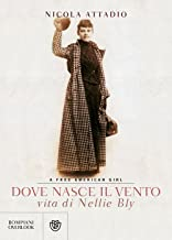 Scaricare Libri Dove nasce il vento: Vita di Nellie Bly - A free American girl PDF