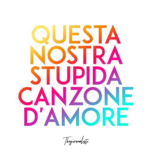 Questa Nostra Stupida Canzone Damore By Thegiornalisti On Amazon