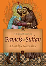 In the Footprints of Francis and the Sultan: A Model for Peacemaking
