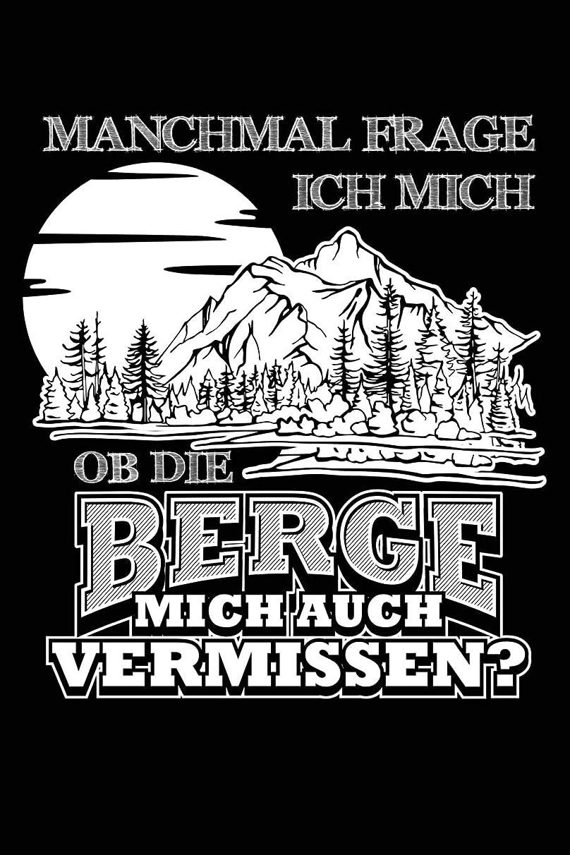 製造業連鎖損傷Vermissen die Berge mich -: Notizbuch fuer Wandern Berg-Wandern Bergsteigen Klettern Outdoor Trekking Camping