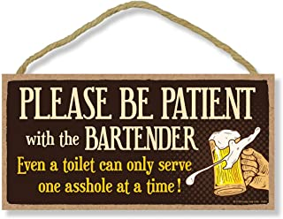 Honey Dew Gifts Bar Sign, Please be Patient with The Bartender 5 inch by 10 inch Hanging..