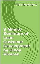 3 Minute Summary of Lean Customer Development by Cindy Alvarez (thimblesofplenty 3 Minute Business Book Summary Series 1)