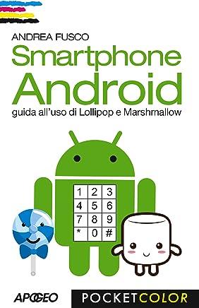 Smartphone Android: guida alluso di Lollipop e Marshmallow (Vivere in digitale Vol. 1)