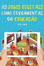 OS JOGOS DIGITAIS COMO FERRAMENTAS DA EDUCAÇÃO (Portuguese Edition)