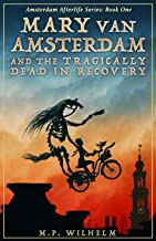 Mary van Amsterdam and the Tragically Dead in Recovery: Amsterdam Afterlife Series Book One