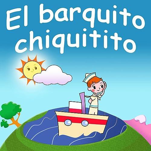 El Barquito Chiquitito by Canciones Infantiles & Canciones Para Niños on Amazon Music - Amazon.com