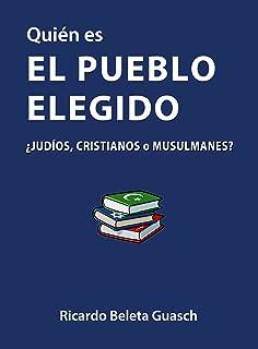 Quién es El Pueblo Elegido: ¿judíos, cristianos o musulmanes? (Spanish Edition)