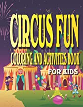 Circus Fun Coloring and Activities Book for Kids: Carnival Fun Activities for kids Ages 4-8 with Coloring, Mazes, Work Sea...