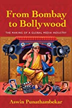 From Bombay to Bollywood: The Making of a Global Media Industry (Postmillennial Pop Book 5)