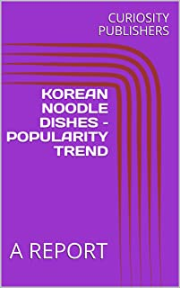 KOREAN NOODLE DISHES – POPULARITY TREND : A REPORT