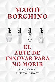 El arte de innovar para no morir (El arte de): Cómo sobrevi