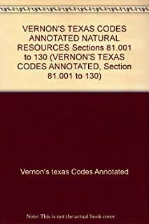 VERNON'S TEXAS CODES ANNOTATED NATURAL RESOURCES Sections 81.001 to 130 (VERNON'S TEXAS CODES ANNOTATED, Section 81.001 to 130)
