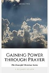 Gaining Power through Prayer (The Powerful Christian Series Book 2) Kindle Edition