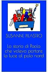 La storia di Paolo che voleva portare la luce al polo nord (Italian Edition) Kindle Ausgabe