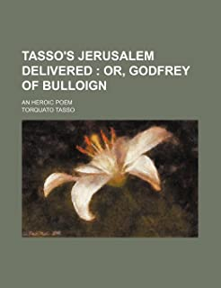 Tasso's Jerusalem Delivered; An Heroic Poem