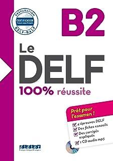 Le DELF. B2. 100% réussite. Per le Scuole superiori. Con CD-Audio (Le DELF - 100% réussite)