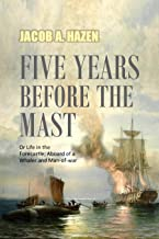 Five Years Before the Mast: Or Life in the Forecastle; Aboard of a Whaler and Man-of-war (1854) (English Edition)