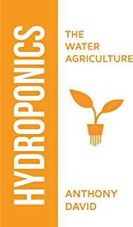 Hydroponics: The Water Agriculture (English Edition)