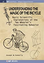 Understanding the Magic of the Bicycle: Basic Scientific Explanations of the Two-Wheeler's fascinating Behavior (IOP Conci...