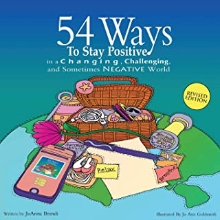 54 Ways to Stay Positive in a Changing, Challenging and Sometimes Negative World