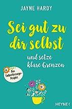 Sei gut zu dir selbst und setze klare Grenzen: Das Selbstfürsorge-Projekt (German Edition)