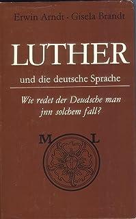 Luther und die deutsche Sprache. Wie redet der Deudsche man jnn solchem fall?