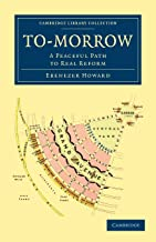 To-Morrow: A Peaceful Path to Real Reform (Cambridge Library Collection - British and Irish History, 19th Century)