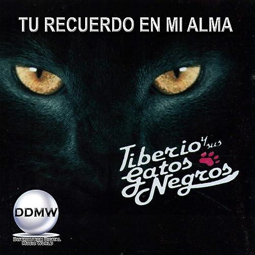 Tu Recuerdo en Mi Alma by Tiberio Y Sus Gatos Negros on ...
