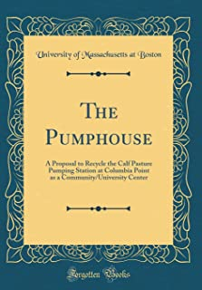 The Pumphouse: A Proposal to Recycle the Calf Pasture Pumping Station at Columbia Point as a Community/University Center (Classic Reprint)