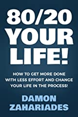 80/20 Your Life! How To Get More Done With Less Effort And Change Your Life In The Process! Kindle Edition