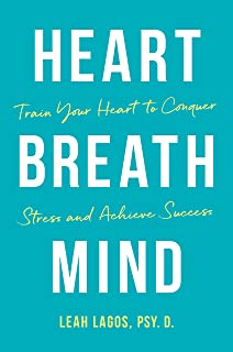 Heart Breath Mind: Train Your Heart to Conquer Stress and Achieve Success