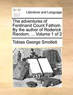 The Adventures of Ferdinand Count Fathom. by the Author of Roderick Random. ... Volume 1 of 2
