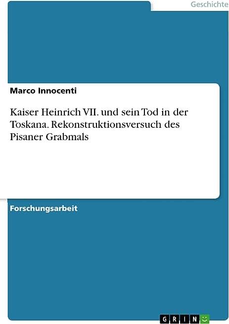 Kaiser Heinrich VII. und sein Tod in der Toskana. Rekonstruktionsversuch des Pisaner Grabmals (German Edition)