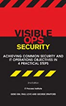 Visible Ops Security: Achieving Common Security And IT Operations Objectives in 4 Practical Steps
