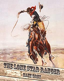 The Lone Star Ranger: Zane Grey (Action and Adventure, Historical, Romantic, Classics, Literature) [Annotated]