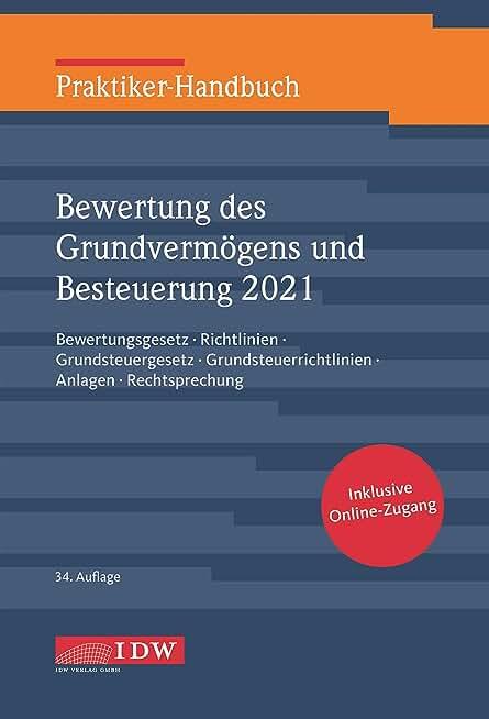 Praktiker-Handbuch Bewertung des Grundvermögens und Besteuerung 2021: Bewertungsgesetz, Richtlinien, Grundsteuergesetz, Grundsteuerrichtlinien, Anlagen, Rechtsprechung