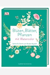 Blüten, Blätter, Pflanzen malen mit Watercolor: Schritt für Schritt zum floralen Aquarell Perfect Paperback