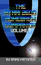 The Atari 2600 Homebrew Companion: Volume 1: 34 Atari 2600 Homebrew Video Games