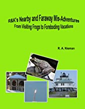 R&K's Nearby and Faraway Mis-Adventures: From Visiting Frogs to Foreboding Vacations