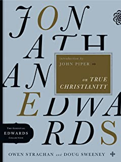 Jonathan Edwards on True Christianity (The Essential Edwards Collection Book 4)