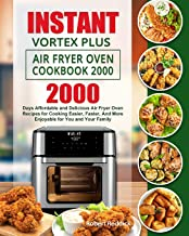 Instant Vortex Plus Air Fryer Oven Cookbook 2000: 2000 Days Affordable and Delicious Air Fryer Oven Recipes for Cooking Ea...