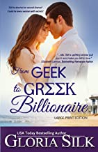 From Geek to Greek Billionaire LARGE PRINT: Did he deserve her second chance? Could he love a woman with secrets?